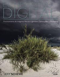 NEGATIVO DIGITAL, EL: PROCESAMIENTO DE IMAGENES RAW EN LIGHTROOM, CAMERA RAW Y PHOTOSHOP
