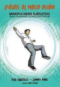 ¡pasate Al Modo Avion! - Mindfulness Ejecutivo Para Humanos Ultraconectados - Jimmy Pons / Philippe Gonzalez