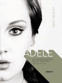 Adele - La Otra Cara - Las Historias Detras De Sus Canciones - Caroline Sullivan