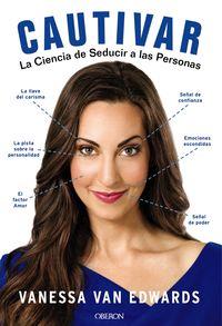 Cautivar - La Ciencia De Seducir A Las Personas - Vanessa Van Edwards