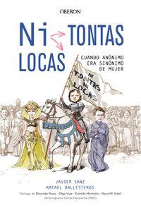 ¿ni Tontas, Ni Locas? - Cuando Anonimo Era Sinonimo De Mujer - Javier Sanz / Rafael Ballesteros Diaz