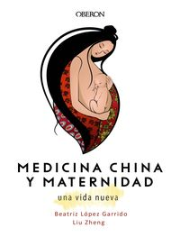 Medicina China Y Maternidad - Una Vida Nueva - Liu Zheng / Beatriz Lopez Garrido
