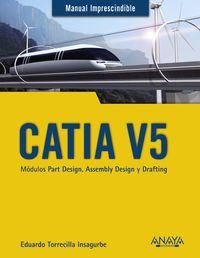 Catia V5 - Modulos Part Design, Assembly Design Y Drafting - Eduardo Torrecilla Insagurbe