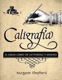CALIGRAFIA - EL GRAN LIBRO DE LETTERING Y DISEÑO