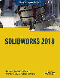 Solidworks 2018 - Francisco Javier Alonso Sanchez / Gaspar Rodriguez Jimenez
