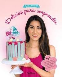 Delicias Para Sorprender - 100 Exquisitas Recetas Para Preparar Tartas, Cupcakes Y Dulces Ideales Para Cualquier Ocasion - Pamela Sanchez Sotomayor