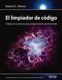 Limpiador De Codigo, El - Codigo De Conducta Para Programadores Profesionales - Robert C. Martin