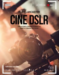 (3 ED) CINE DSLR - CREACIONES CINEMATOGRAFICAS CON TU CAMARA DE FOTOS