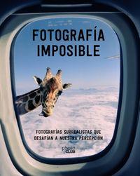 FOTOGRAFIA IMPOSIBLE - FOTOGRAFIAS SURREALISTAS QUE DESAFIAN A NUESTRA PERCEPCION