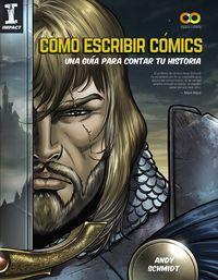 Como Escribir Comics - Una Guia Para Contar Tu Historia - Andy Schmidt