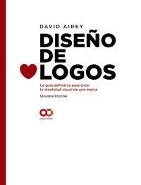 (2 ED) DISEÑO DE LOGOS - LA GUIA DEFINITIVA PARA CREAR LA IDENTIDAD VISUAL DE UNA MARCA
