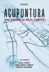 Acupuntura - Una Farmacia En El Cuerpo - Liu Zheng / Ana Maria Imedio Carnicero / [ET AL. ]