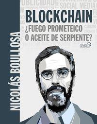 Blockchain: ¿fuego Prometeico O Aceite De Serpiente? - Nicolas Boullosa Guerrero