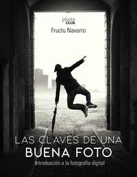 Claves De Una Buena Foto, Las - Introduccion A La Fotografia Digital - Fructuoso Navarro Ros