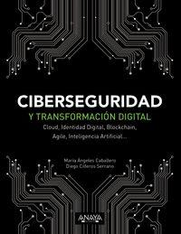 Ciberseguridad Y Transformacion Digital - Cloud, Identidad Digital, Blockchain, Agile, Inteligencia Artificial. .. - Maria Angeles Caballero Velasco / Diego Cilleros Serrano