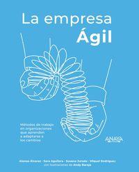 Empresa Agil, La - Metodos De Trabajo En Organizaciones Que Aprenden A Adaptarse A Los Cambios - Alonso Alvarez Garcia / Sara Aguilera Lobato