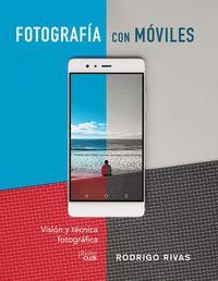 Fotografiar Con Moviles - Vision Y Tecnica Fotografica - Rodrigo Rivas
