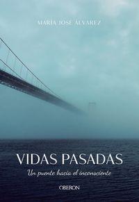 Vidas Pasadas - Un Puente Hacia El Inconsciente - Maria Jose Alvarez Garrido