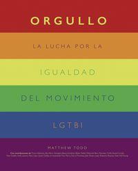 ORGULLO - LA LUCHA POR LA IGUALDAD DEL MOVIMIENTO LGTBI+