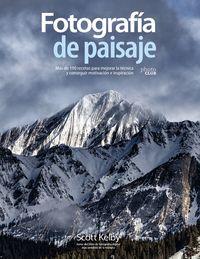 FOTOGRAFIA DE PAISAJE - MAS DE 190 RECETAS PARA MEJORAR LA TECNICA Y CONSEGUIR MOTIVACION E INSPIRACION