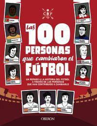 100 PERSONAS QUE CAMBIARON EL FUTBOL, LAS - UN REPASO A LA HISTORIA DEL FUTBOL A TRAVES DE LAS PERSONAS QUE HAN CONTRIBUIDO A CAMBIARLO