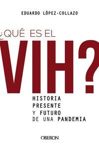 ¿que Es El Vih? Historia, Presente Y Futuro De Una Pandemia - Eduardo Lopez-Collazo