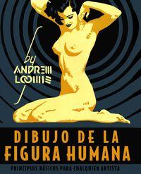 Dibujo De La Figura Humana - Principios Basicos Para Cualquier Artista - Andrew Loomis