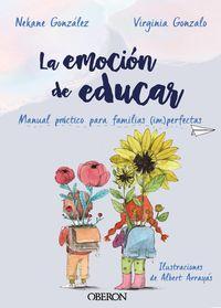 Emocion De Educar, La - Manual Practico Para Familias (im) Perfectas - Nekane Gonzalez Morales / Virginia Gonzalo Rivas
