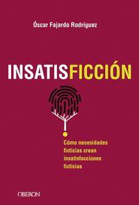 Insatisficcion - Como Necesidades Ficticias Crean Insatisfacciones Ficticias - Oscar Fajardo Rodriguez