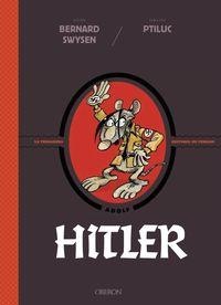 Hitler - La Verdadera Historia ¡de Verdad! - Bernard Swysen / Ptiluc