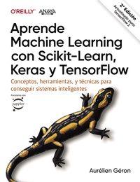 APRENDE MACHINE LEARNING CON SCIKIT-LEARN, KERAS Y TENSORFLOW - CONCEPTOS, HERRAMIENTAS Y TECNICAS PARA CONSTRUIR SISTEMAS INTELIGENTES