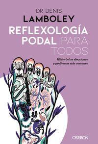 REFLEXOLOGIA PODAL PARA TODOS - METODOS PASO A PASO PARA PODER PRACTICARLA
