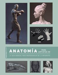 ANATOMIA PARA ARTISTAS 3D - LA GUIA ESENCIAL PARA PROFESIONALES DE LA INFOGRAFIA