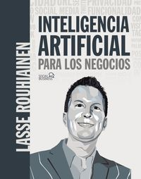 INTELIGENCIA ARTIFICIAL PARA LOS NEGOCIOS - 21 CASOS PRACTICOS Y OPINIONES DE EXPERTOS
