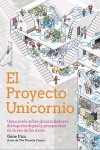 Proyecto Unicornio, El - Una Novela Sobre Desarrolladores, Disrupcion Digital Y Prosperidad En La Era De Los Datos - Gene Kim