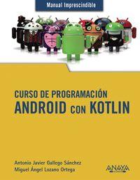 curso de programacion - android con kotlin - Antonio Javier Gallego Sanchez / Miguel Angel Lozano Ortega