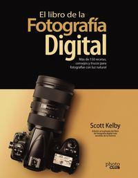 LIBRO DE LA FOTOGRAFIA DIGITAL, EL - MAS DE 150 RECETAS, CONSEJOS Y TRUCOS PARA FOTOGRAFIAR CON LUZ NATURAL