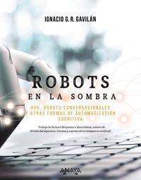 robots en la sombra - rpa, robots conversacionales y otras formas de automatizacion cognitiva - IGNACIO G. R. GAVILAN