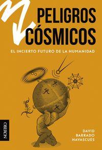 PELIGROS COSMICOS - EL INCIERTO FUTURO DE LA HUMANIDAD