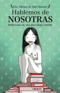 HABLEMOS DE NOSOTRAS - REFLEXIONES DE UNA GINECOLOGA REBELDE