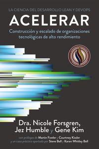 acelerar - la ciencia del desarrollo lean y devops - construccion y escalado de organizaciones tecnologicas de alto rendimiento - Nicole Forsgren / Jez Humble / Gene Kim