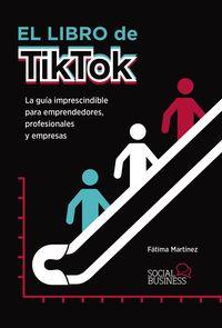 LIBRO DE TIKTOK, EL - LA GUIA IMPRESCINDIBLE PARA EMPRENDEDORES, PROFESIONALES Y EMPRESAS