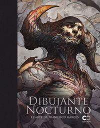 DIBUJANTE NOCTURNO - EL ARTE DE FRANCISCO GARCES