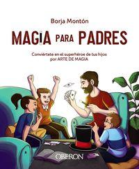 magia para padres - conviertete en el superheroe de tus hijos por arte de magia - Borja Monton