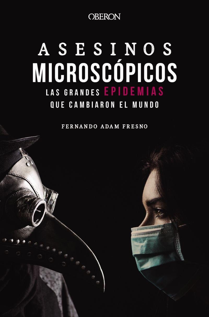 asesinos microscopicos - las grandes epidemias que cambiaron el mundo - Fernando Adam Fresno