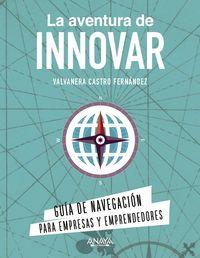 la aventura de innovar - guia de navegacion para empresas y emprendedores - Valvanera Castro Fernandez