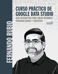 CURSO PRACTICO DE GOOGLE DATA STUDIO - GUIA INTERACTIVA PARA CREAR INFORMES PERSONALIZADOS Y CREATIVOS