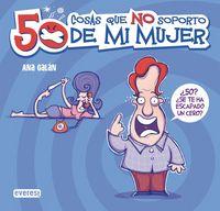 50 Cosas Que No Soporto De Mi Mujer - Ana Galan / Pablo Matera (il. )