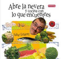 Abre La Nevera Y Cocina Lo Que Encuentres - Xabier Gutierrez