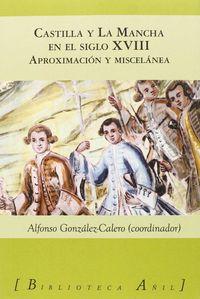 Castilla La Mancha En El Siglo Xviii - Miguel Pardo Pardo